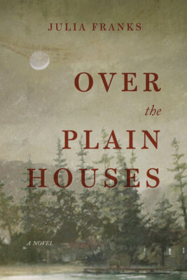 Over the Plain Houses by Julia Franks